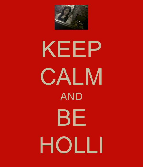 KEEP CALM AND BE HOLLI
