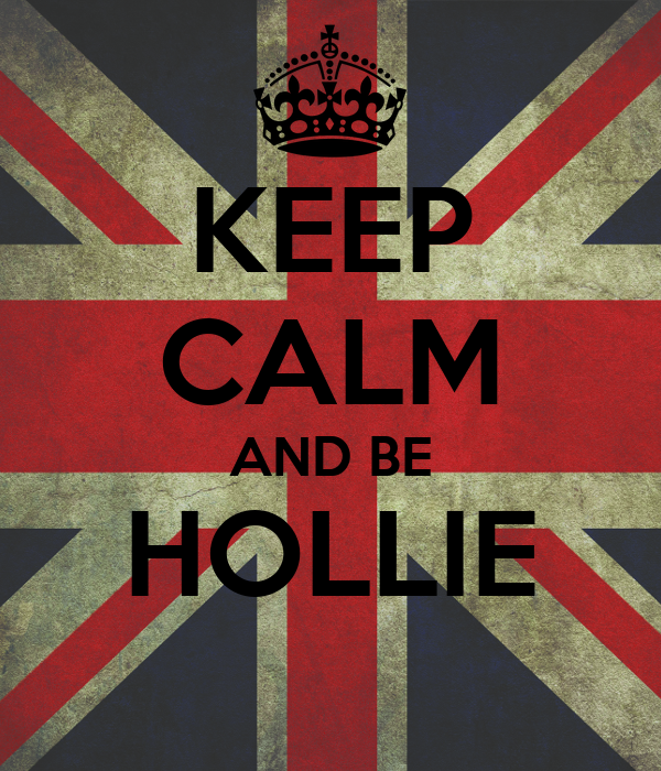 KEEP CALM AND BE HOLLIE
