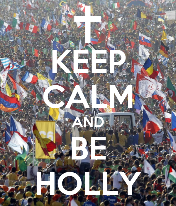KEEP CALM AND BE HOLLY