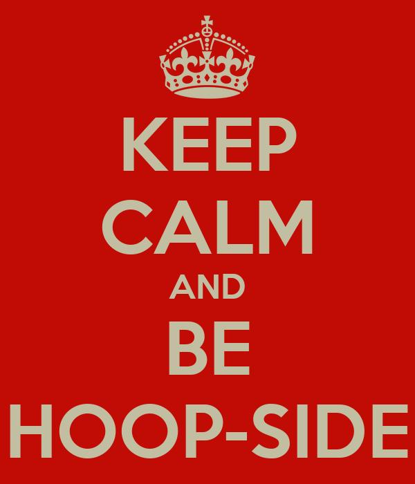 KEEP CALM AND BE HOOP-SIDE