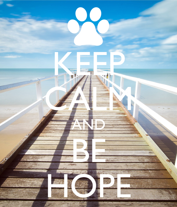 KEEP CALM AND BE HOPE