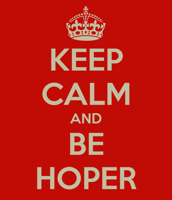 KEEP CALM AND BE HOPER