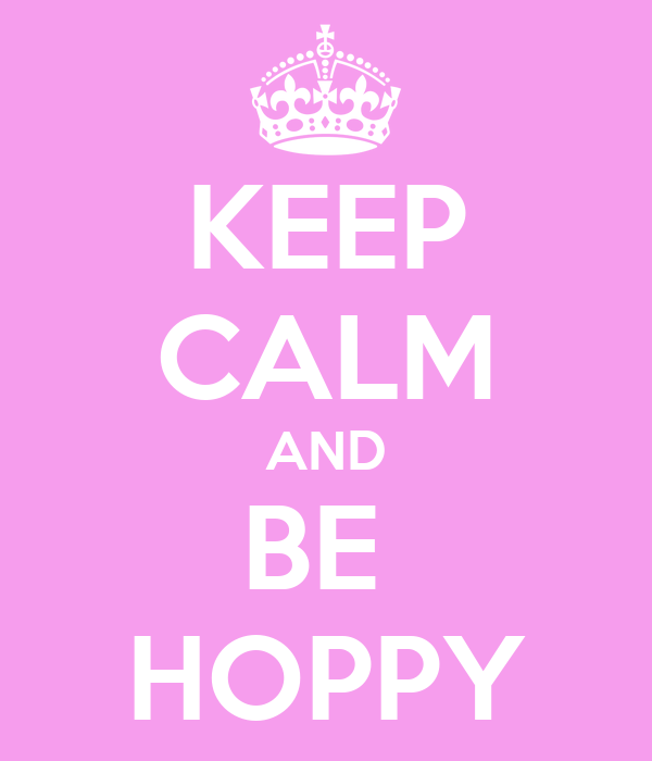 KEEP CALM AND BE  HOPPY