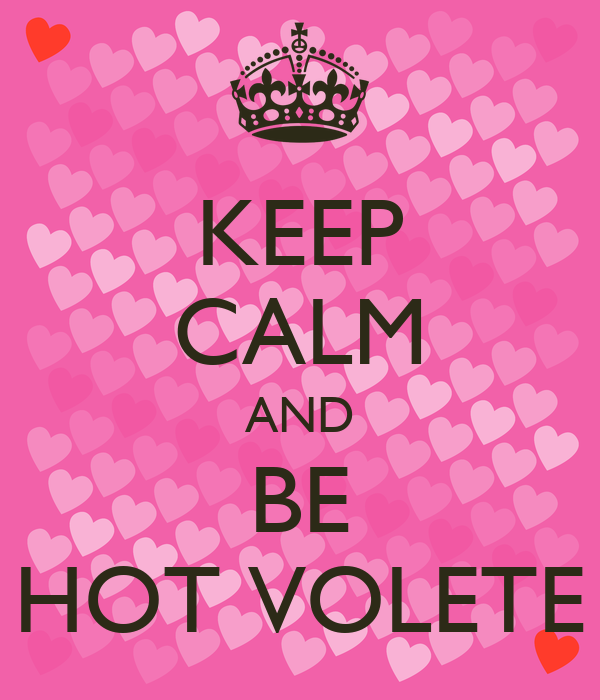 KEEP CALM AND BE HOT VOLETE