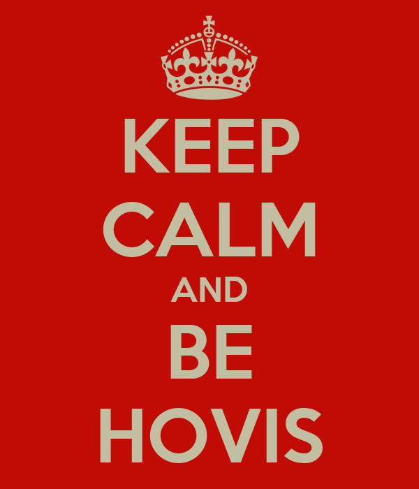 KEEP CALM AND BE HOVIS
