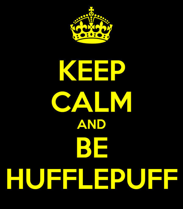 KEEP CALM AND BE HUFFLEPUFF