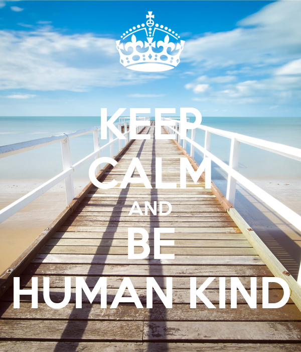 KEEP CALM AND BE HUMAN KIND