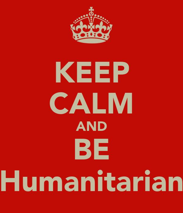 KEEP CALM AND BE Humanitarian