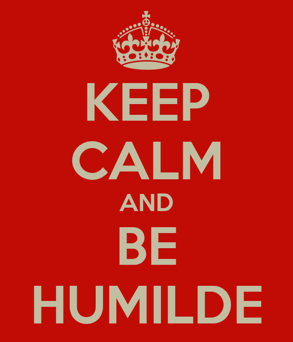 KEEP CALM AND BE HUMILDE