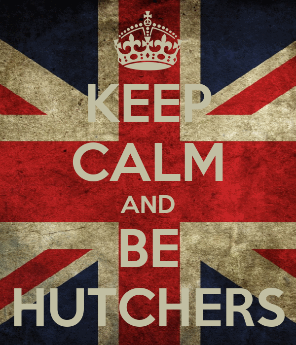 KEEP CALM AND BE HUTCHERS