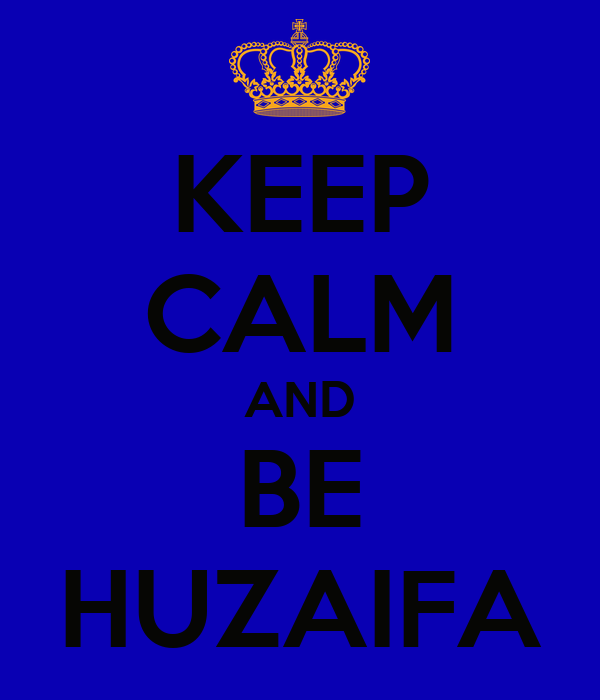 KEEP CALM AND BE HUZAIFA