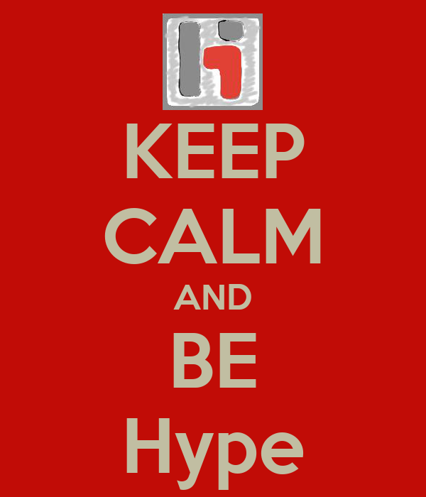 KEEP CALM AND BE Hype