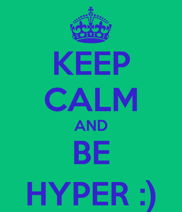 KEEP CALM AND BE HYPER :)
