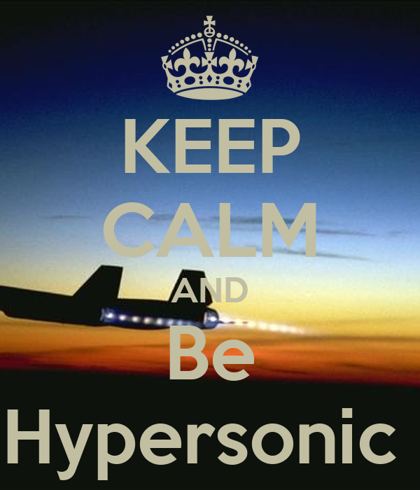 KEEP CALM AND Be Hypersonic