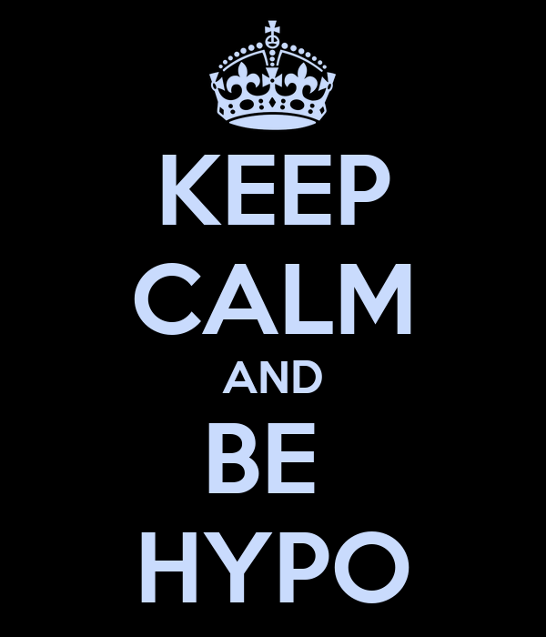 KEEP CALM AND BE  HYPO