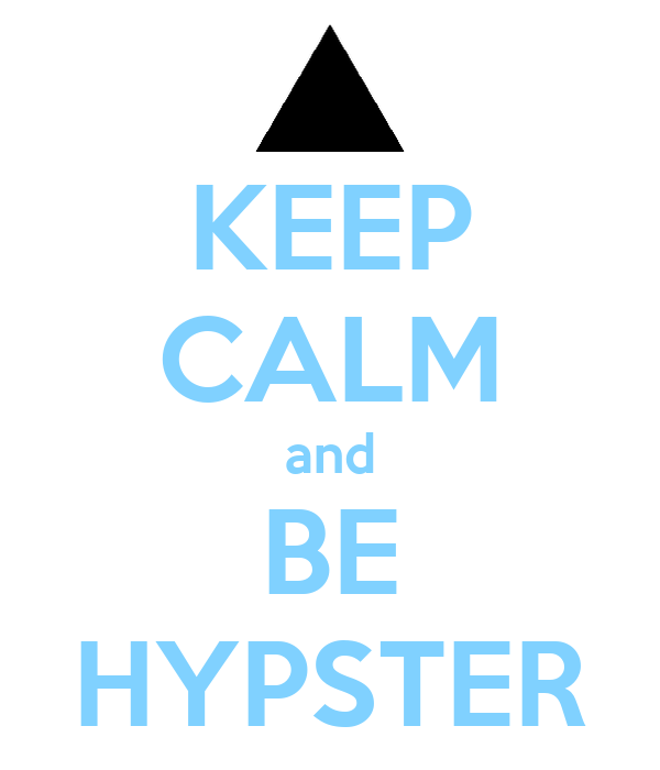 KEEP CALM and BE HYPSTER