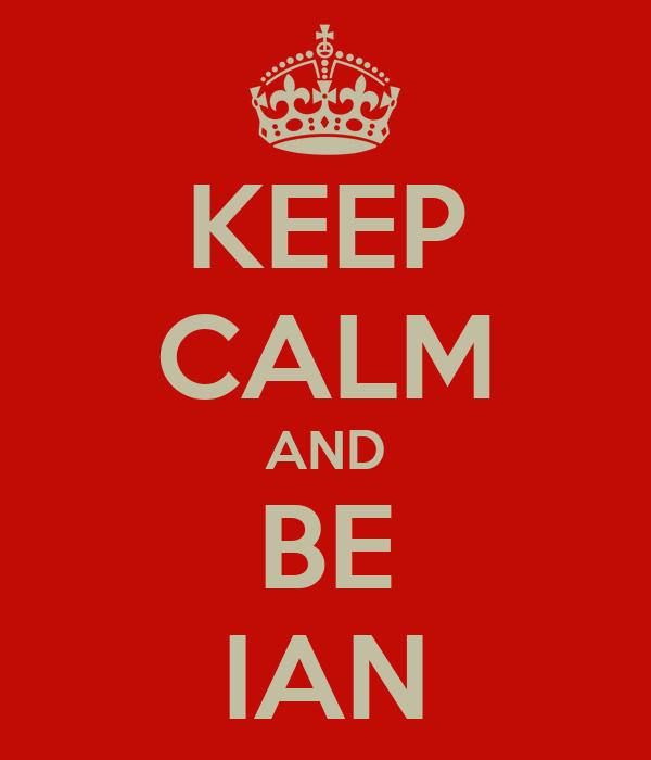 KEEP CALM AND BE IAN