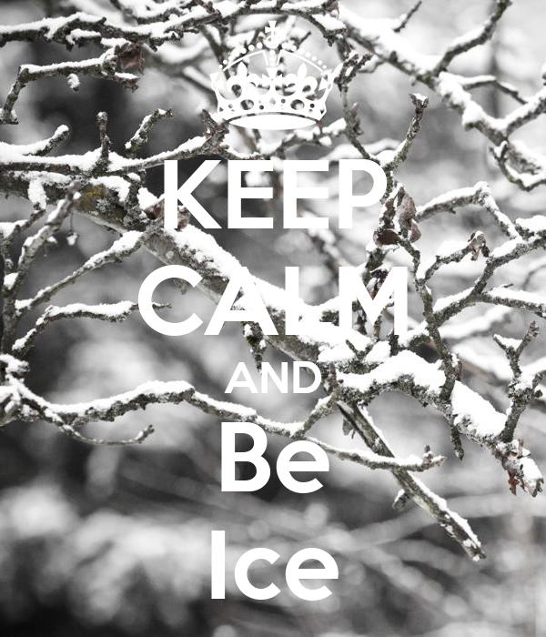 KEEP CALM AND Be Ice