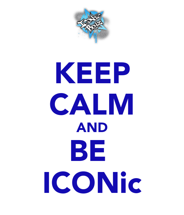 KEEP CALM AND BE  ICONic