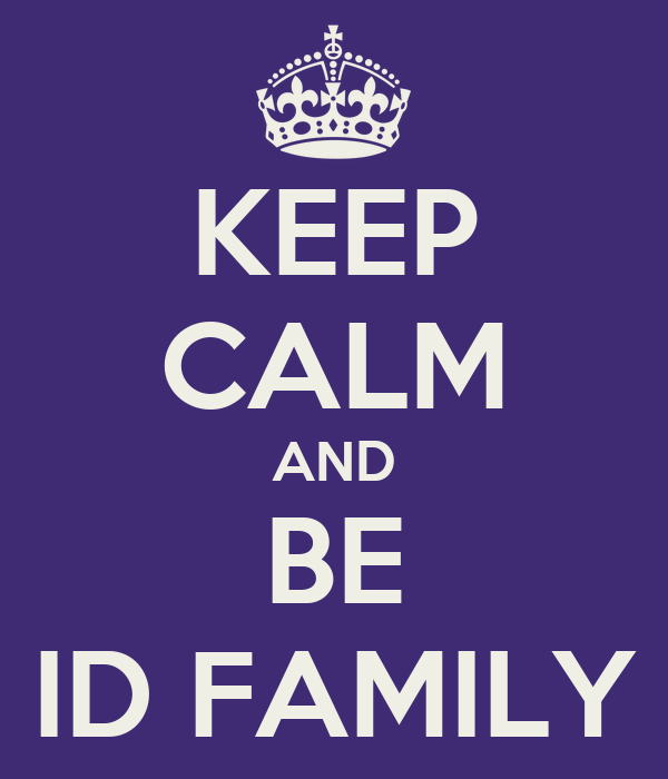 KEEP CALM AND BE ID FAMILY