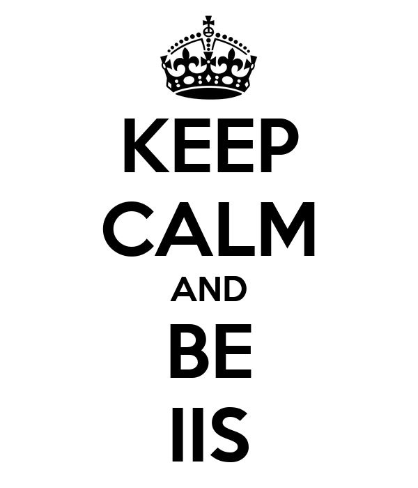 KEEP CALM AND BE IIS
