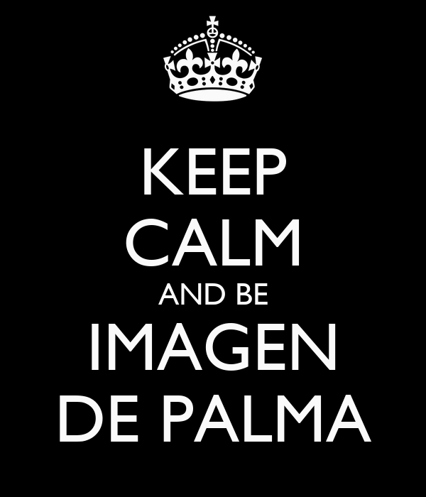 KEEP CALM AND BE IMAGEN DE PALMA