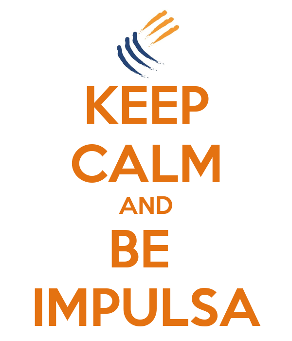 KEEP CALM AND BE  IMPULSA
