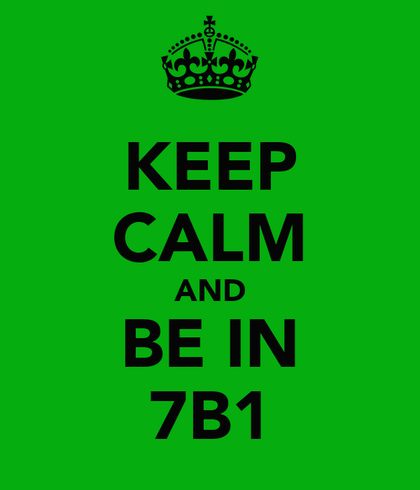 KEEP CALM AND BE IN 7B1