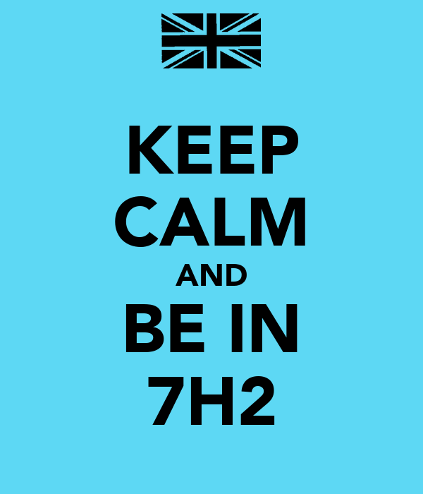 KEEP CALM AND BE IN 7H2