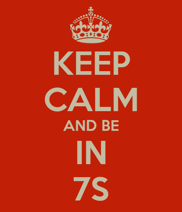 KEEP CALM AND BE IN 7S