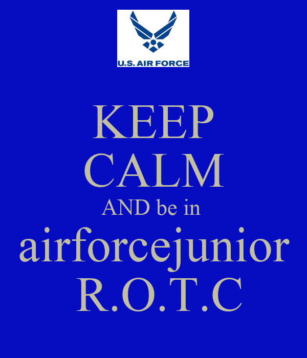 KEEP CALM AND be in  airforcejunior  R.O.T.C