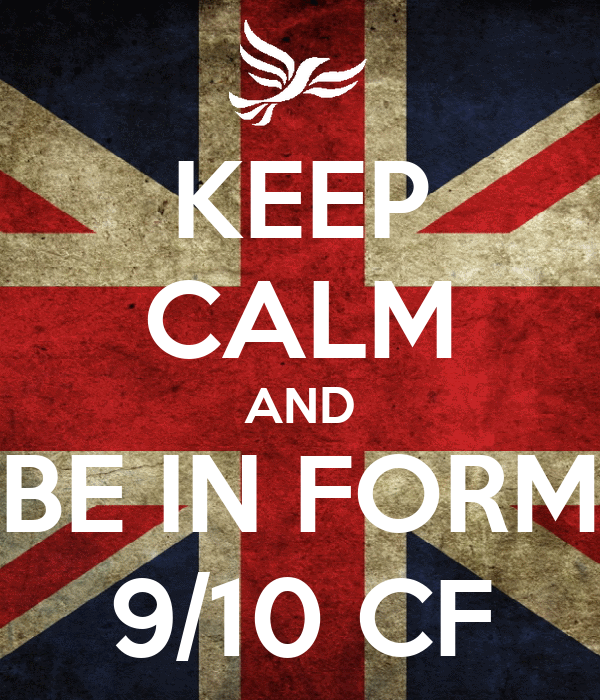 KEEP CALM AND BE IN FORM 9/10 CF
