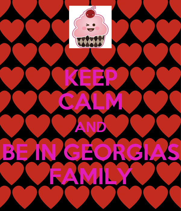 KEEP CALM AND BE IN GEORGIAS FAMILY