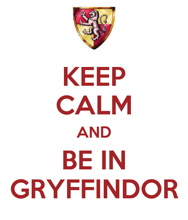 KEEP CALM AND BE IN GRYFFINDOR