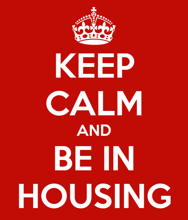 KEEP CALM AND BE IN HOUSING