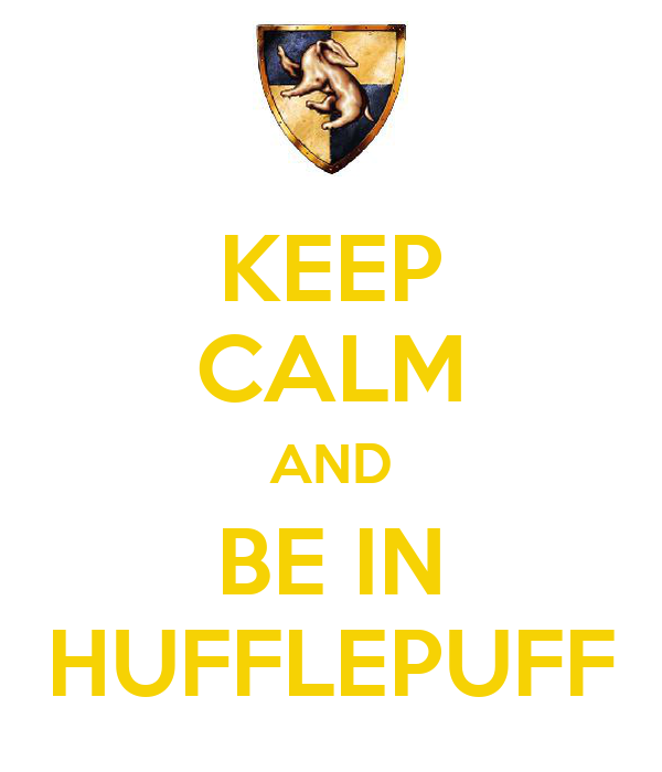 KEEP CALM AND BE IN HUFFLEPUFF