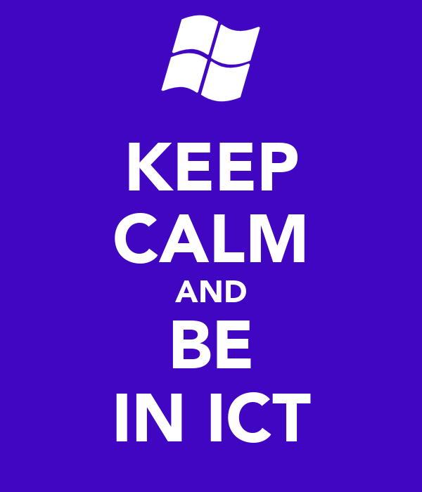 KEEP CALM AND BE IN ICT