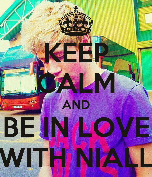 KEEP CALM AND BE IN LOVE WITH NIALL
