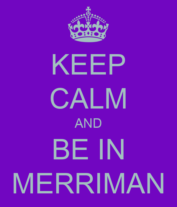 KEEP CALM AND BE IN MERRIMAN