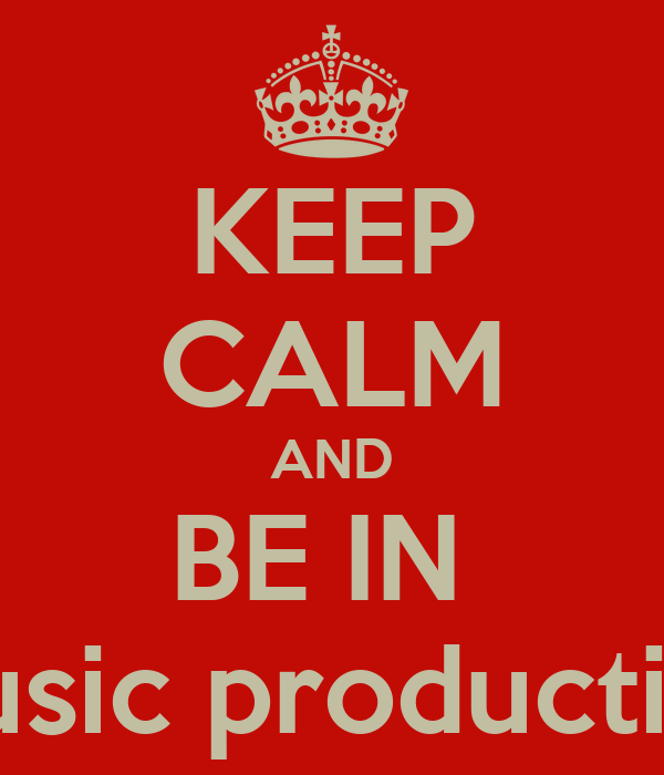 KEEP CALM AND BE IN  music production