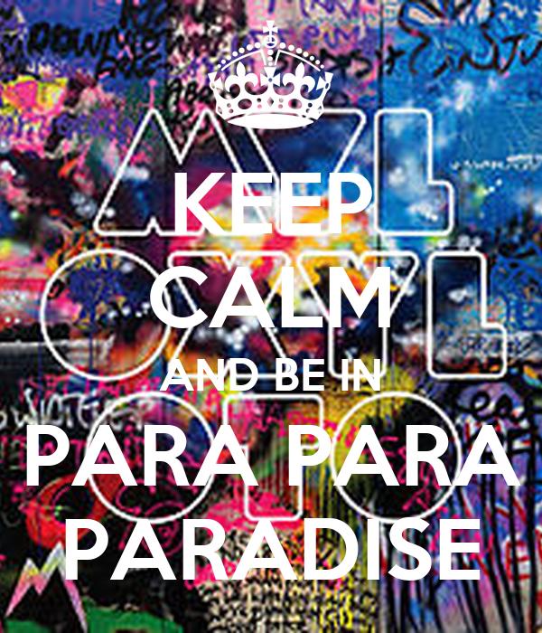 KEEP CALM AND BE IN PARA PARA PARADISE