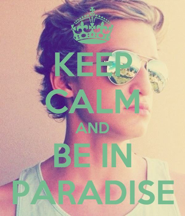 KEEP CALM AND BE IN PARADISE