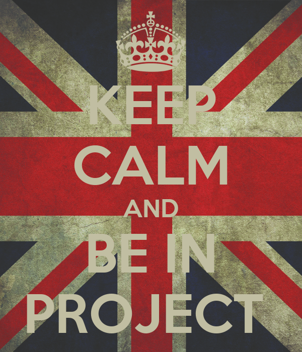 KEEP CALM AND BE IN PROJECT