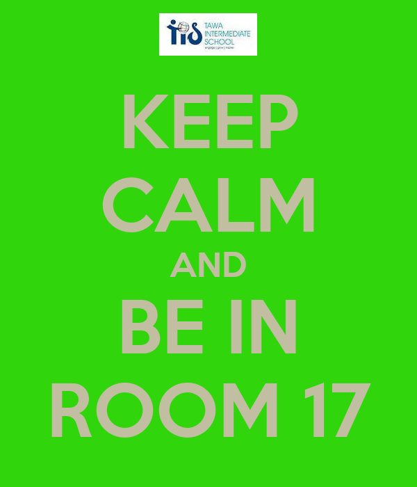 KEEP CALM AND BE IN ROOM 17
