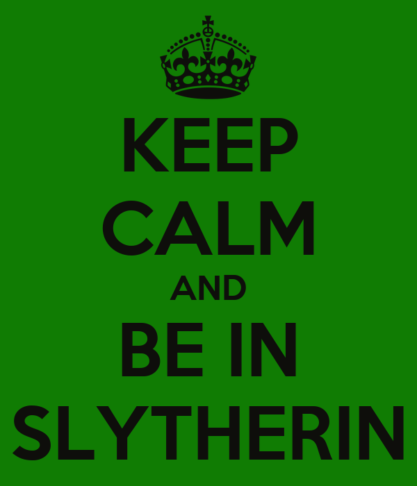 KEEP CALM AND BE IN SLYTHERIN