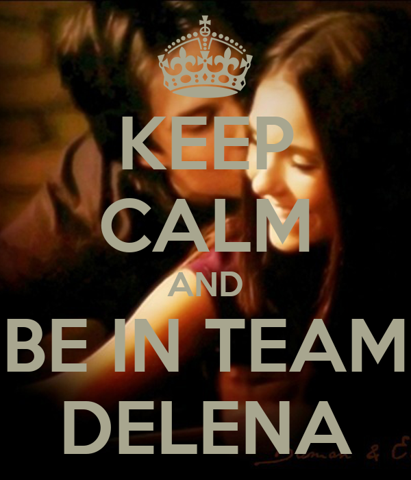 KEEP CALM AND BE IN TEAM DELENA