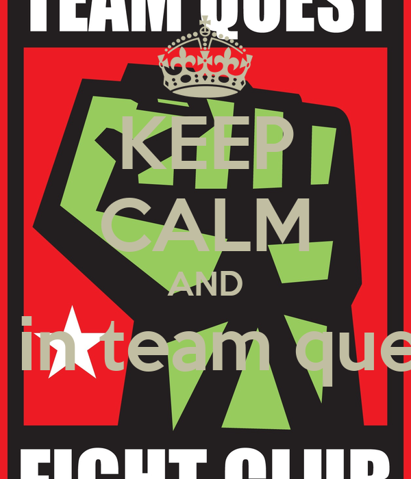 KEEP CALM AND Be in team quest