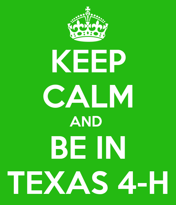 KEEP CALM AND  BE IN TEXAS 4-H