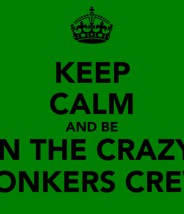 KEEP CALM AND BE IN THE CRAZY CONKERS CREW