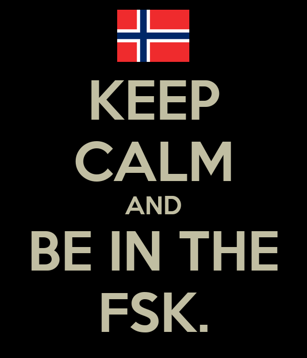 KEEP CALM AND BE IN THE FSK.